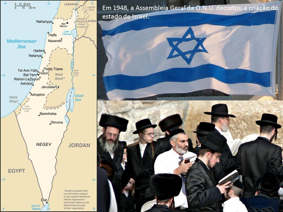 Em 1948, a Assembleia Geral da O.N.U. decretou a criação do estado de Israel.