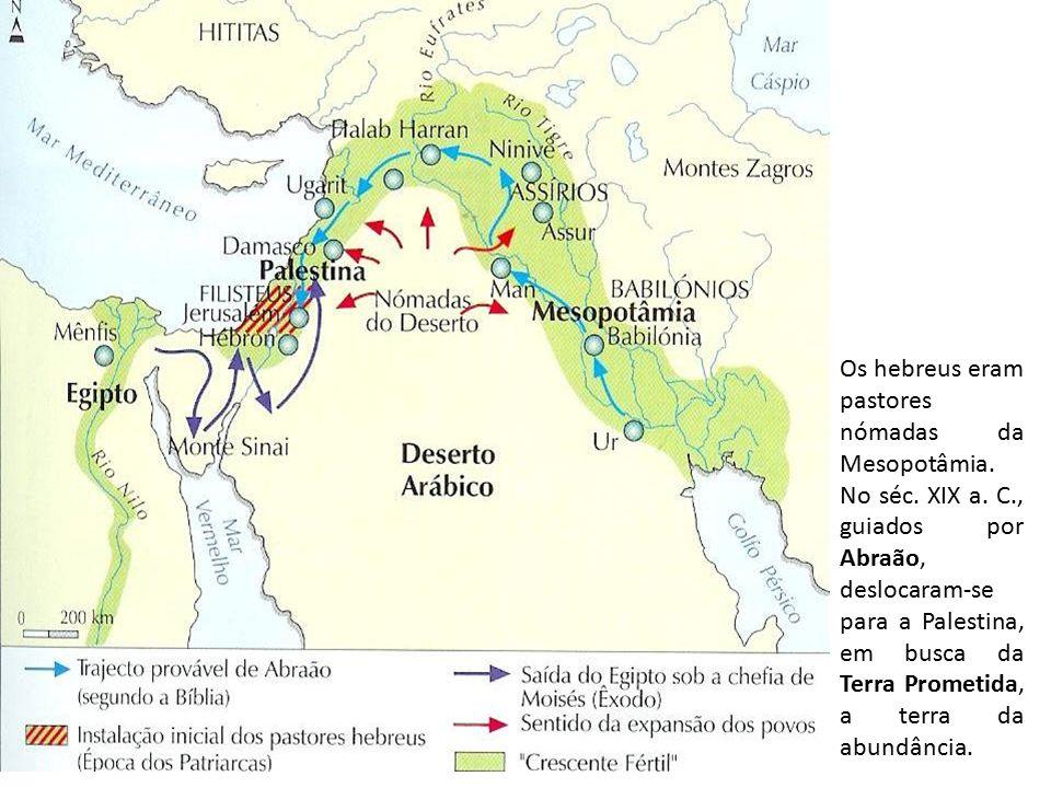 Os hebreus eram pastores nómadas da Mesopotâmia. No séc.