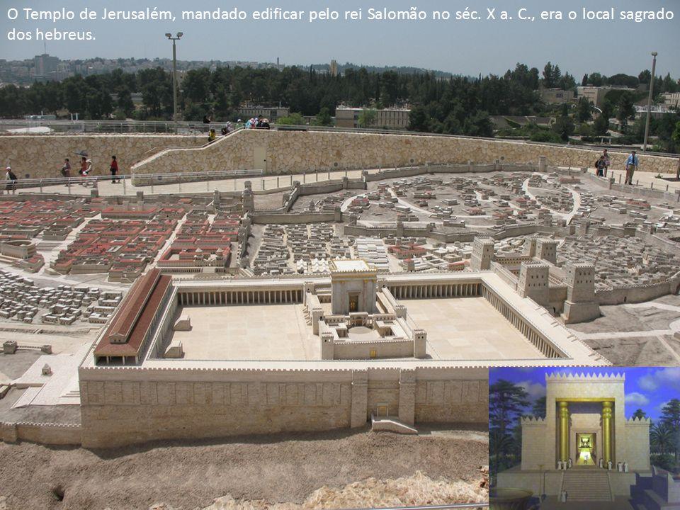 O Templo de Jerusalém, mandado edificar pelo rei Salomão no séc.