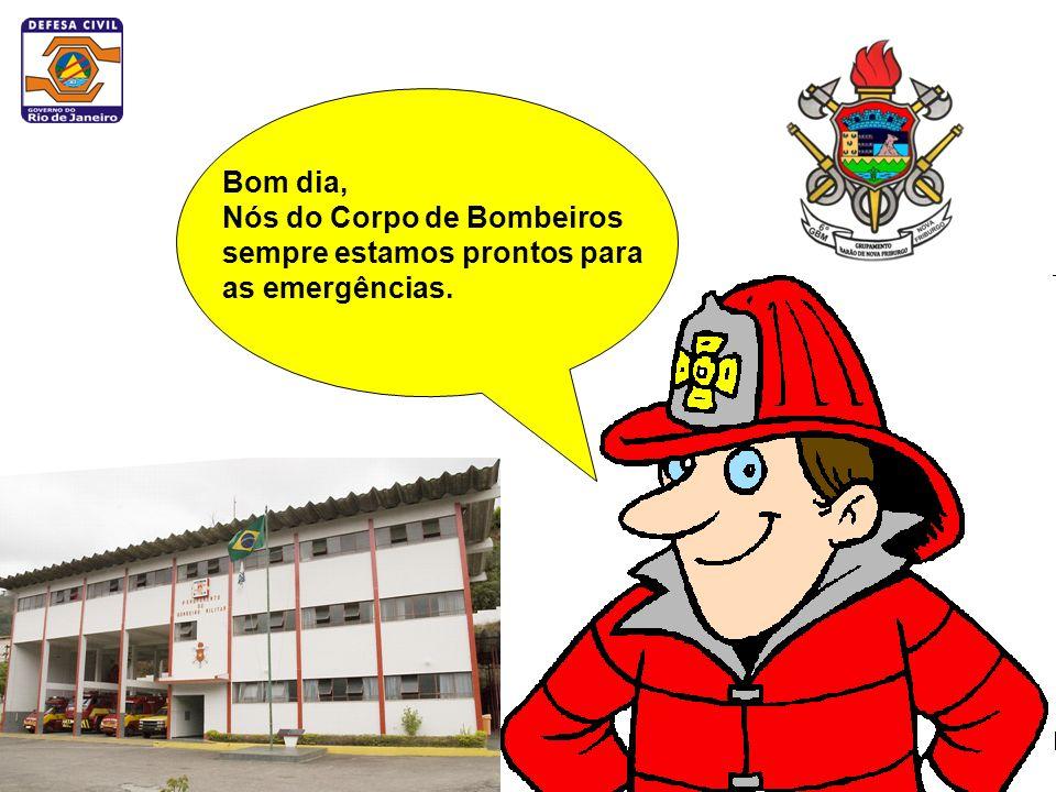 Bom dia, Nós do Corpo de Bombeiros sempre estamos prontos para as emergências.