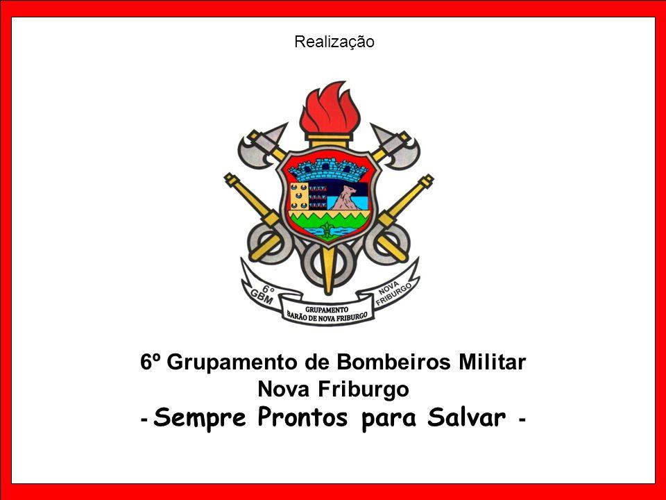 6º Grupamento de Bombeiros Militar Nova Friburgo - Sempre Prontos para Salvar - Realização