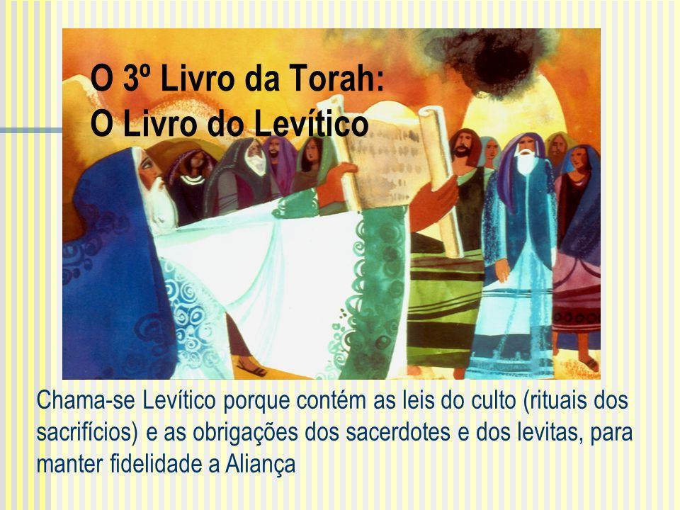 Chama-se Levítico porque contém as leis do culto (rituais dos sacrifícios) e as obrigações dos sacerdotes e dos levitas, para manter fidelidade a Aliança O 3º Livro da Torah: O Livro do Levítico