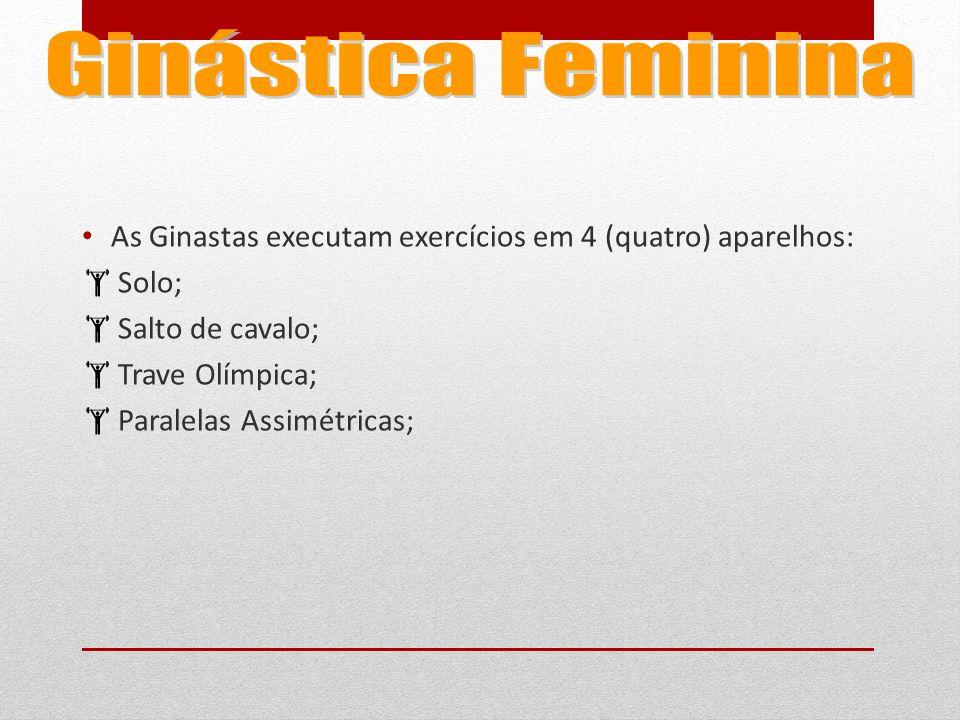 As Ginastas executam exercícios em 4 (quatro) aparelhos:  Solo;  Salto de cavalo;  Trave Olímpica;  Paralelas Assimétricas;