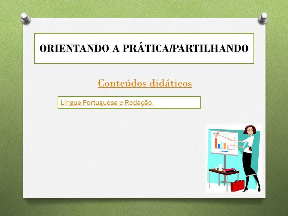 ORIENTANDO A PRÁTICA/PARTILHANDO Conteúdos didáticos Língua Portuguesa e Redação.