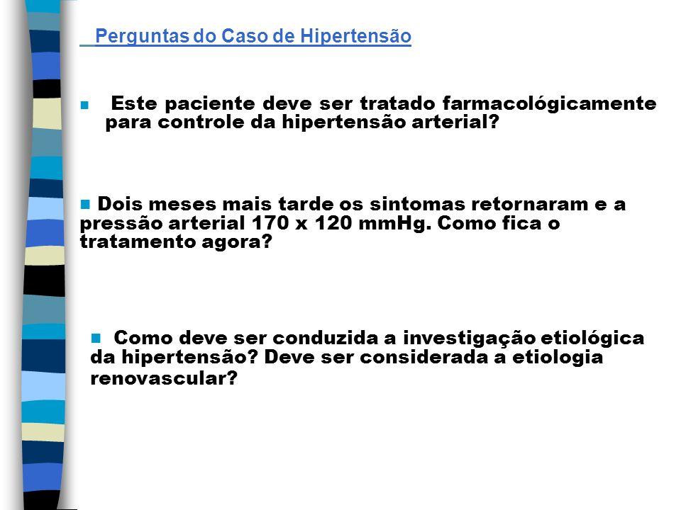 Perguntas do Caso de Hipertensão Este paciente deve ser tratado farmacológicamente para controle da hipertensão arterial? Dois meses mais tarde os sin
