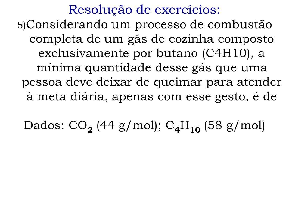 Resolução de exercícios: 5) Considerando um processo de combustão completa de um gás de cozinha composto exclusivamente por butano (C4H10), a mínima q