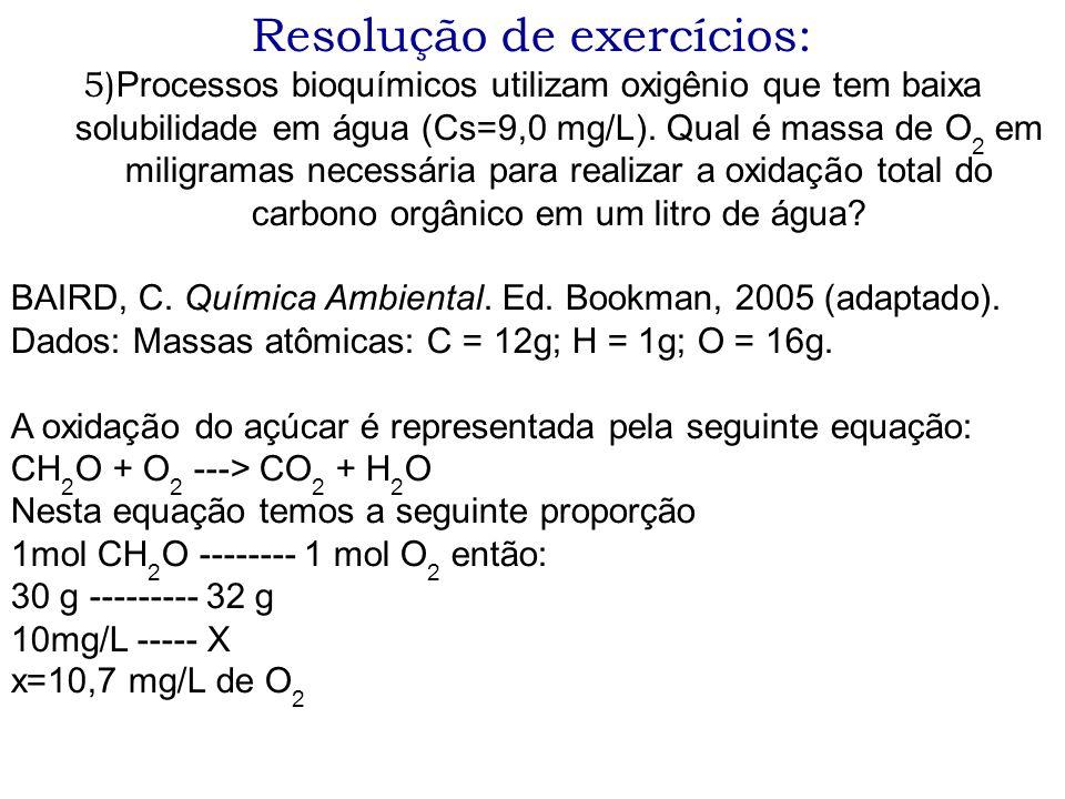 Resolução de exercícios: 5) Processos bioquímicos utilizam oxigênio que tem baixa solubilidade em água (Cs=9,0 mg/L). Qual é massa de O 2 em miligrama