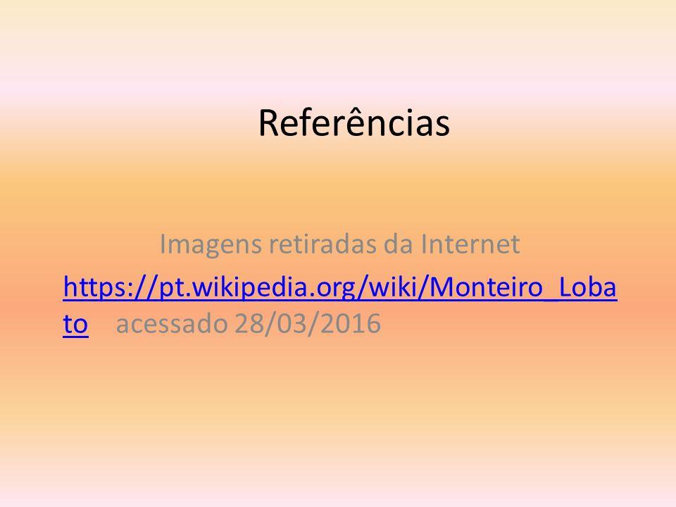 Referências Imagens retiradas da Internet https://pt.wikipedia.org/wiki/Monteiro_Loba tohttps://pt.wikipedia.org/wiki/Monteiro_Loba to acessado 28/03/2016