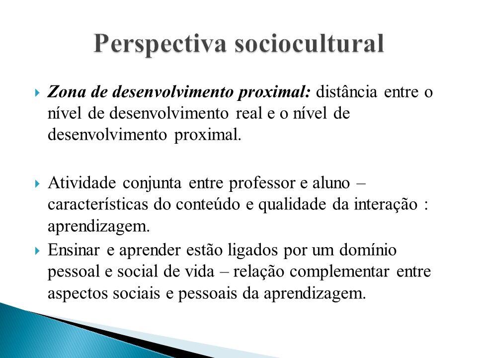  Zona de desenvolvimento proximal: distância entre o nível de desenvolvimento real e o nível de desenvolvimento proximal.