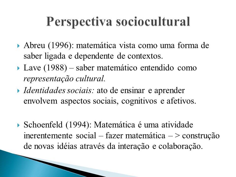  Abreu (1996): matemática vista como uma forma de saber ligada e dependente de contextos.