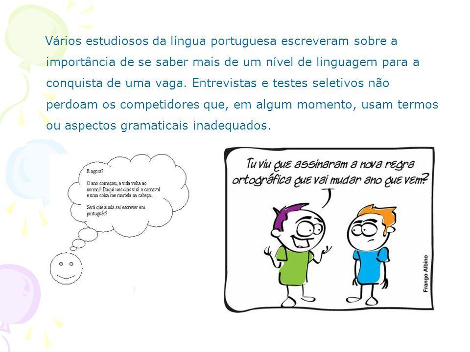 Vários estudiosos da língua portuguesa escreveram sobre a importância de se saber mais de um nível de linguagem para a conquista de uma vaga.