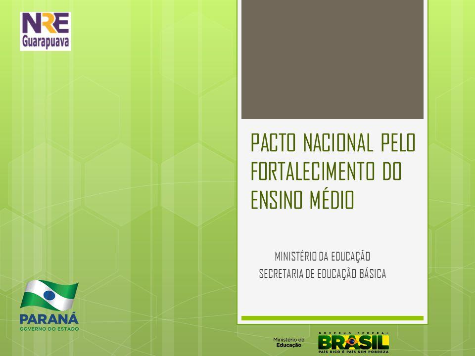 PACTO NACIONAL PELO FORTALECIMENTO DO ENSINO MÉDIO MINISTÉRIO DA EDUCAÇÃO SECRETARIA DE EDUCAÇÃO BÁSICA