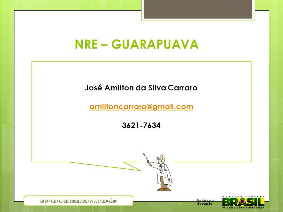 NRE – GUARAPUAVA PACTO NACIONAL PELO FORTALECIMENTO DO ENSINO MÉDIO José Amilton da Silva Carraro amiltoncarraro@gmail.com 3621-7634