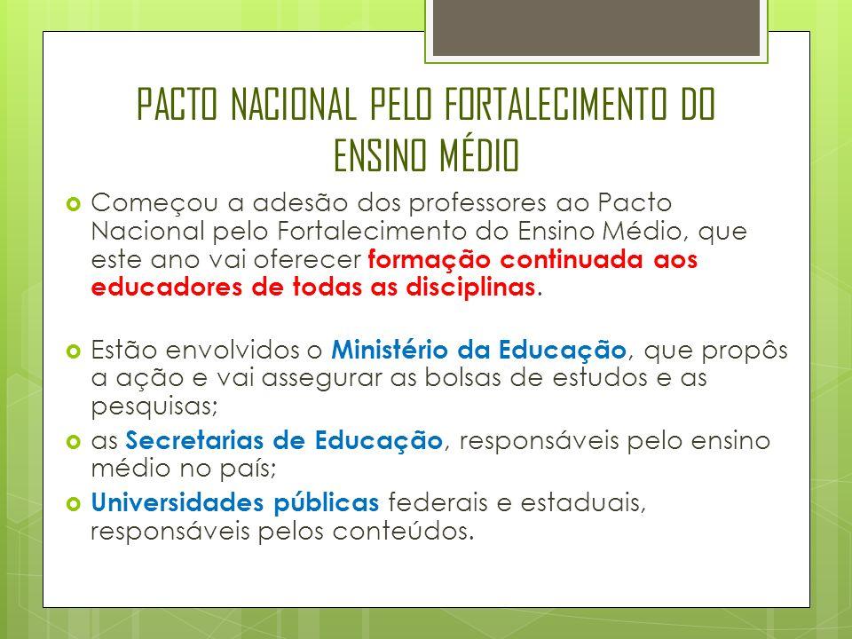 PACTO NACIONAL PELO FORTALECIMENTO DO ENSINO MÉDIO  Começou a adesão dos professores ao Pacto Nacional pelo Fortalecimento do Ensino Médio, que este ano vai oferecer formação continuada aos educadores de todas as disciplinas.