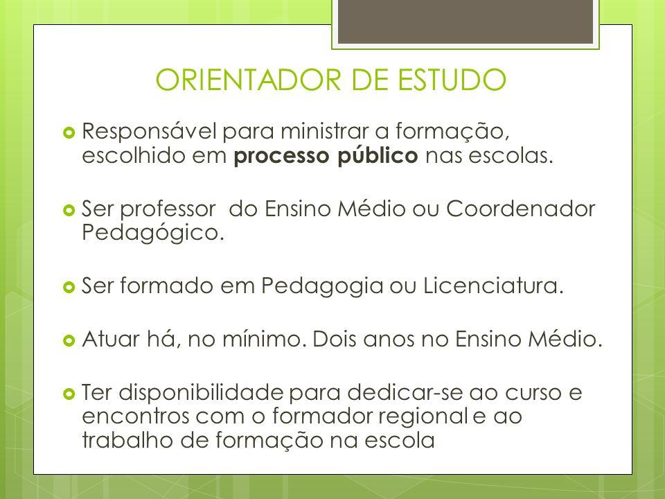 ORIENTADOR DE ESTUDO  Responsável para ministrar a formação, escolhido em processo público nas escolas.