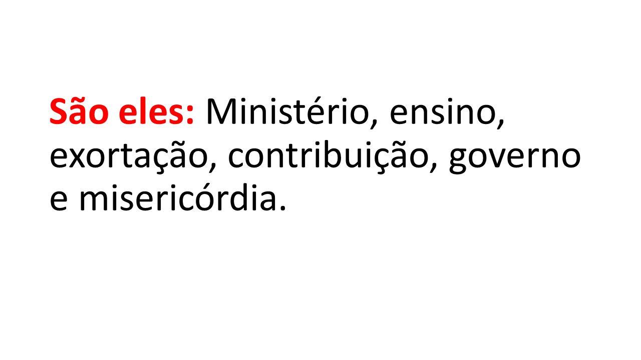 São eles: Ministério, ensino, exortação, contribuição, governo e misericórdia.