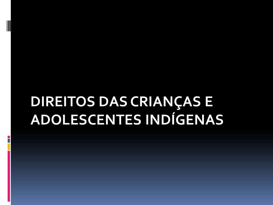 DIREITOS DAS CRIANÇAS E ADOLESCENTES INDÍGENAS