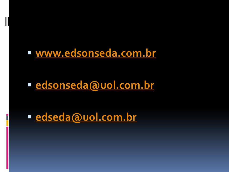  www.edsonseda.com.br www.edsonseda.com.br  edsonseda@uol.com.br edsonseda@uol.com.br  edseda@uol.com.br edseda@uol.com.br