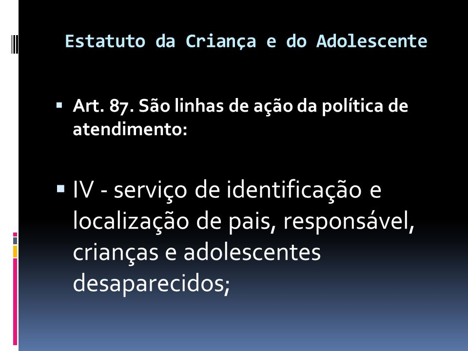 Estatuto da Criança e do Adolescente  Art. 87.
