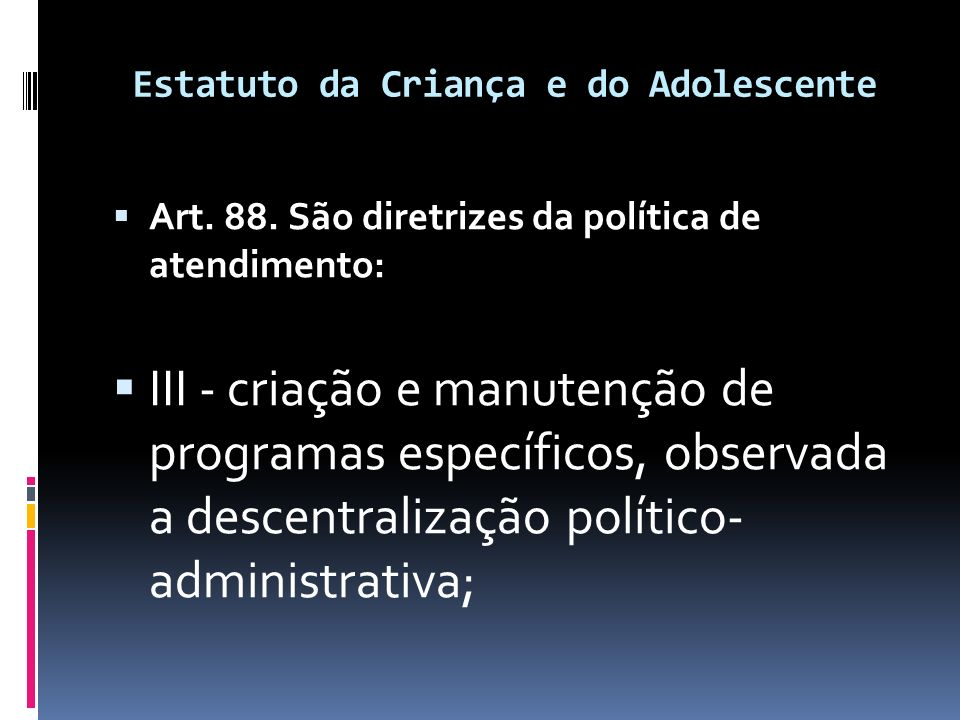 Estatuto da Criança e do Adolescente  Art. 88.