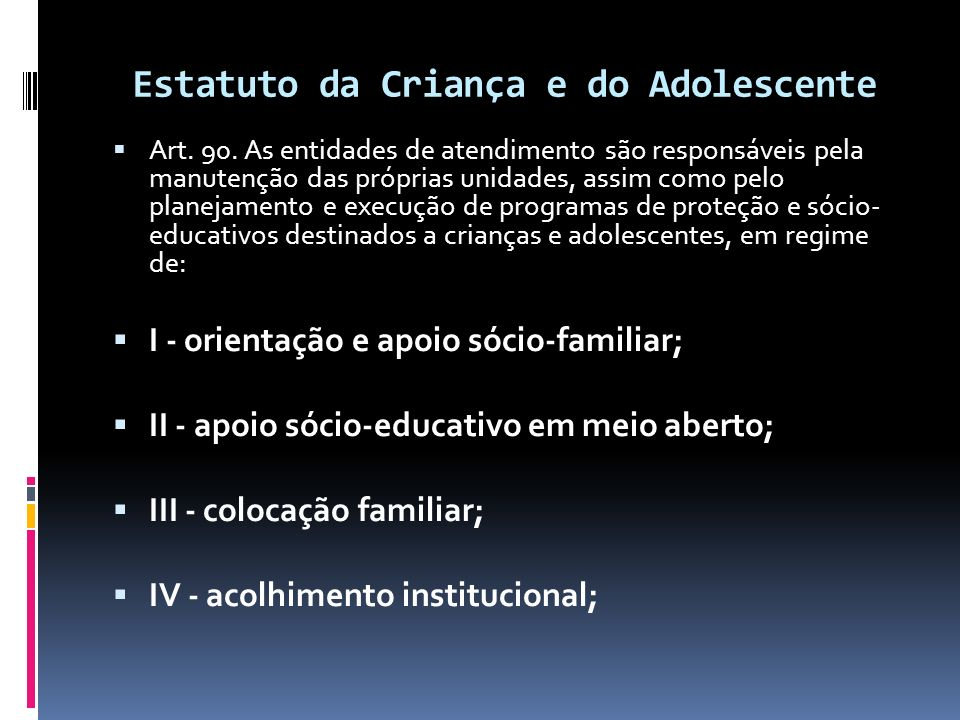 Estatuto da Criança e do Adolescente  Art. 90.