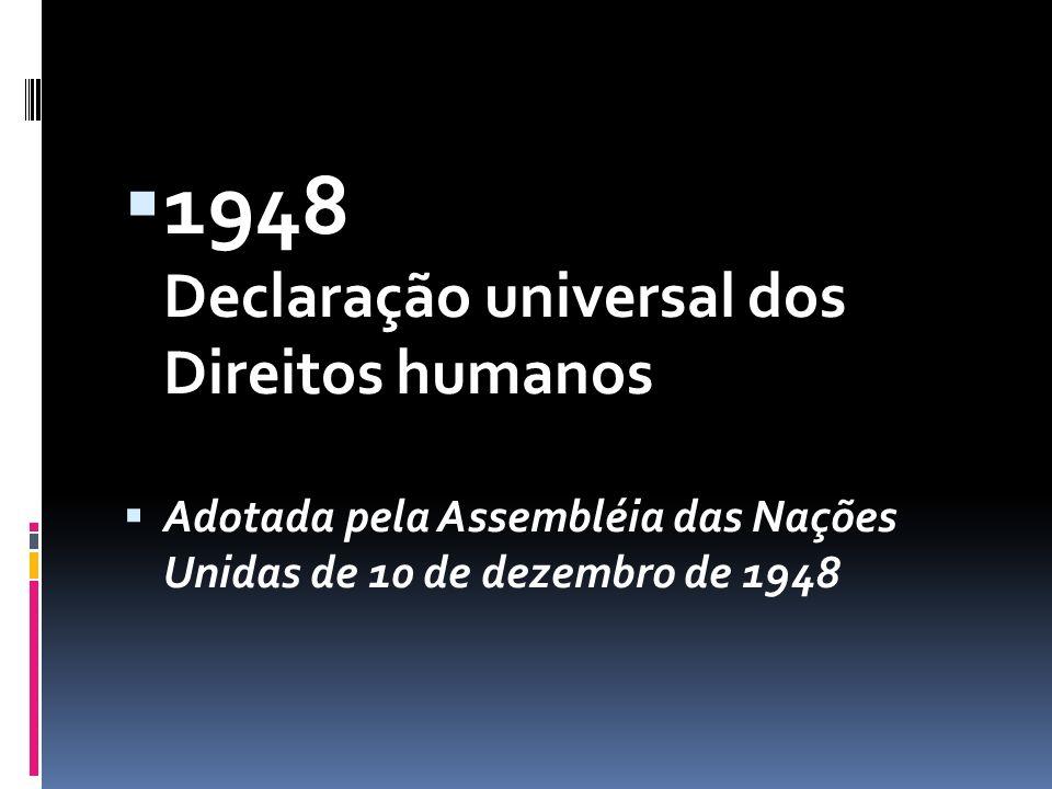 1948 Declaração universal dos Direitos humanos  Adotada pela Assembléia das Nações Unidas de 10 de dezembro de 1948