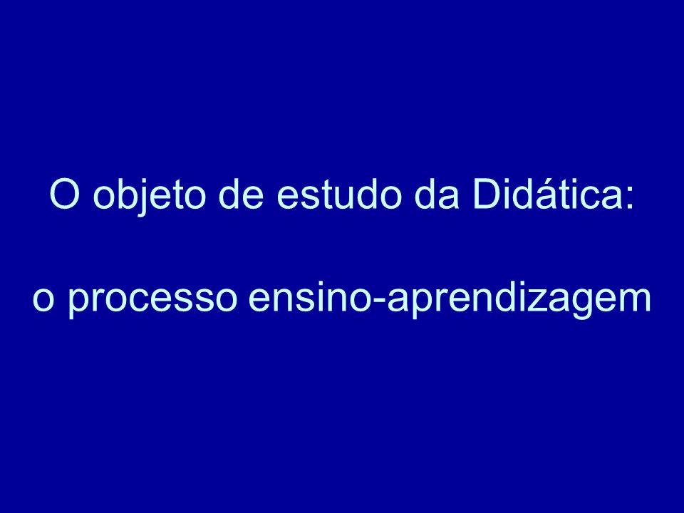 O objeto de estudo da Didática: o processo ensino-aprendizagem