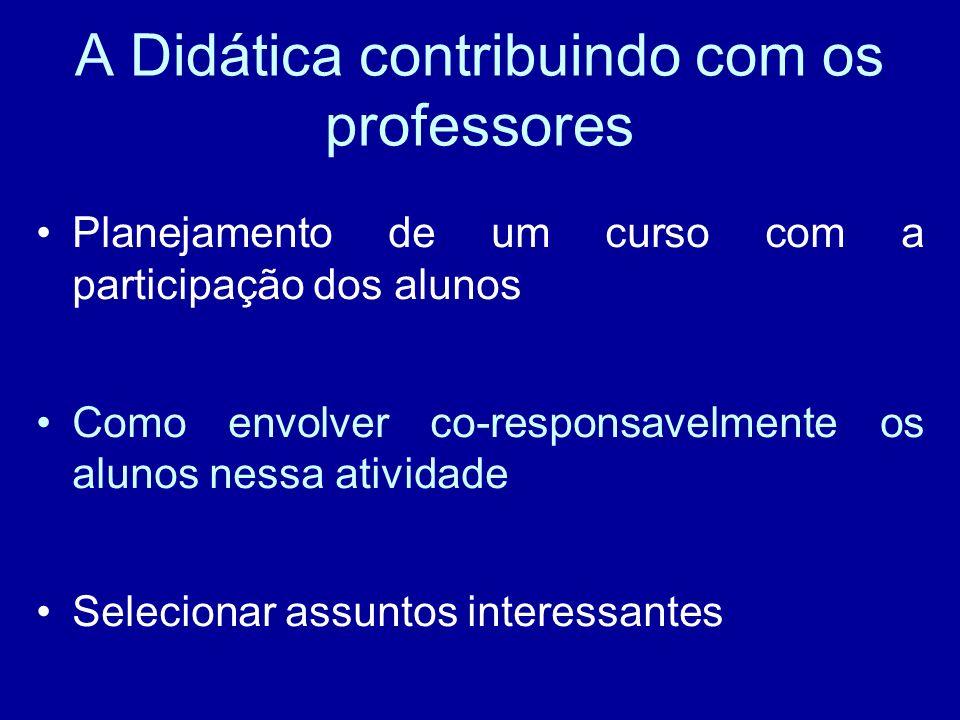 A Didática contribuindo com os professores Planejamento de um curso com a participação dos alunos Como envolver co-responsavelmente os alunos nessa atividade Selecionar assuntos interessantes