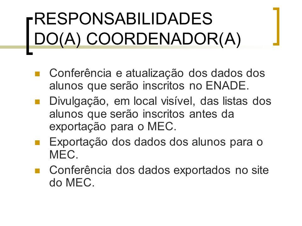 RESPONSABILIDADES DO(A) COORDENADOR(A) Conferência e atualização dos dados dos alunos que serão inscritos no ENADE.