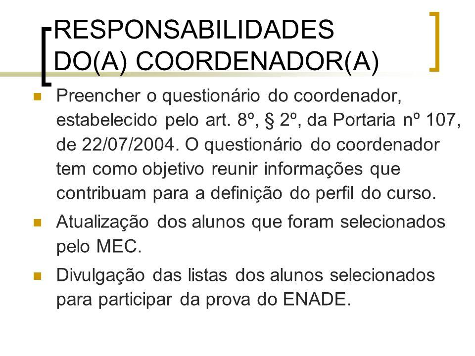 RESPONSABILIDADES DO(A) COORDENADOR(A) Preencher o questionário do coordenador, estabelecido pelo art.
