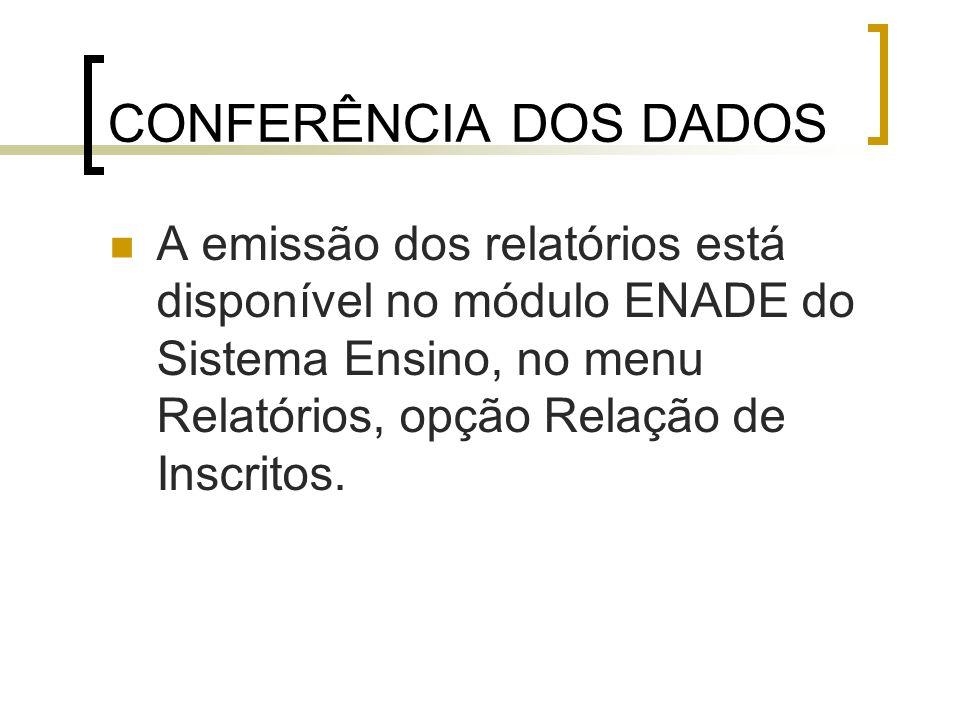 CONFERÊNCIA DOS DADOS A emissão dos relatórios está disponível no módulo ENADE do Sistema Ensino, no menu Relatórios, opção Relação de Inscritos.