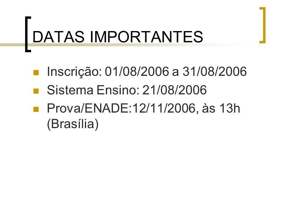 DATAS IMPORTANTES Inscrição: 01/08/2006 a 31/08/2006 Sistema Ensino: 21/08/2006 Prova/ENADE:12/11/2006, às 13h (Brasília)