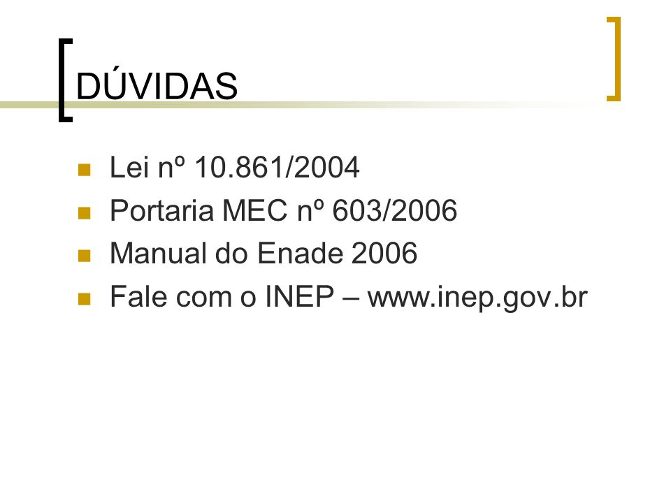 DÚVIDAS Lei nº 10.861/2004 Portaria MEC nº 603/2006 Manual do Enade 2006 Fale com o INEP – www.inep.gov.br