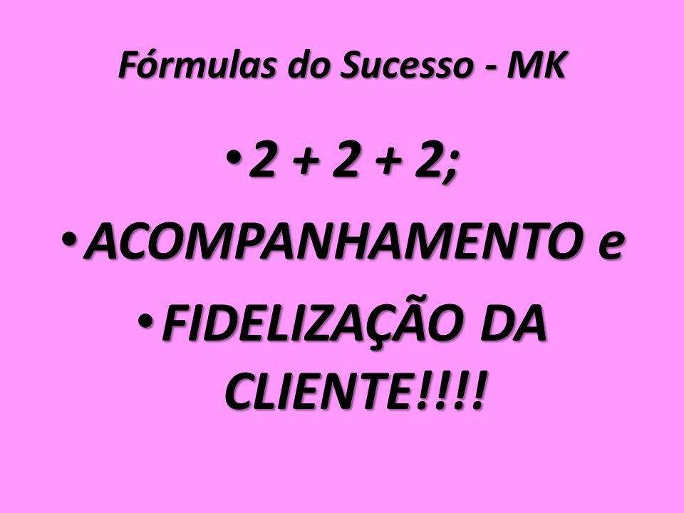 Fórmulas do Sucesso - MK 2 + 2 + 2; 2 + 2 + 2; ACOMPANHAMENTO e ACOMPANHAMENTO e FIDELIZAÇÃO DA CLIENTE!!!.