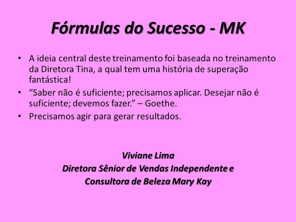Fórmulas do Sucesso - MK A ideia central deste treinamento foi baseada no treinamento da Diretora Tina, a qual tem uma história de superação fantástica.