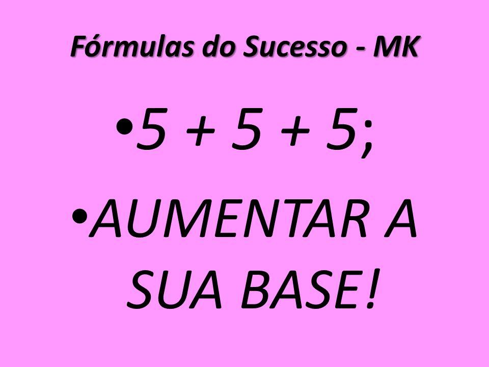 Fórmulas do Sucesso - MK 5 + 5 + 5; AUMENTAR A SUA BASE!