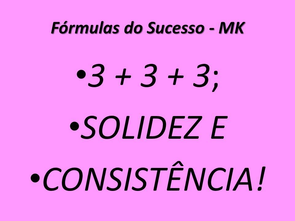 Fórmulas do Sucesso - MK 3 + 3 + 3; SOLIDEZ E CONSISTÊNCIA!