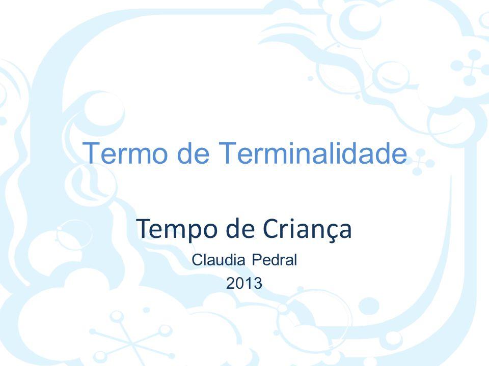 Termo de Terminalidade Tempo de Criança Claudia Pedral 2013