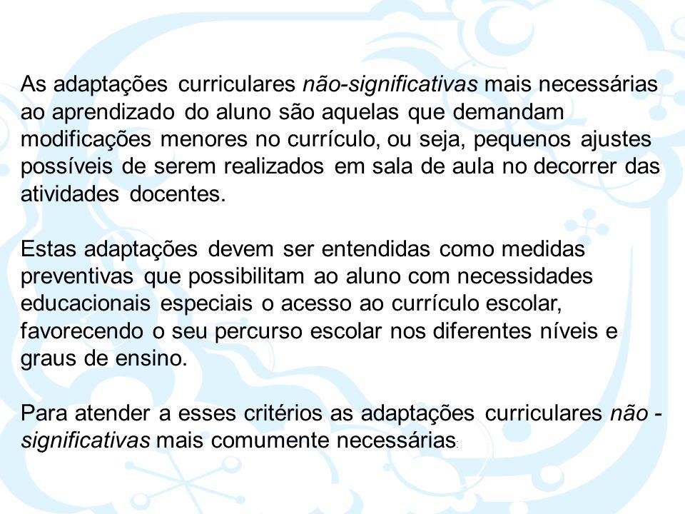 As adaptações curriculares não-significativas mais necessárias ao aprendizado do aluno são aquelas que demandam modificações menores no currículo, ou