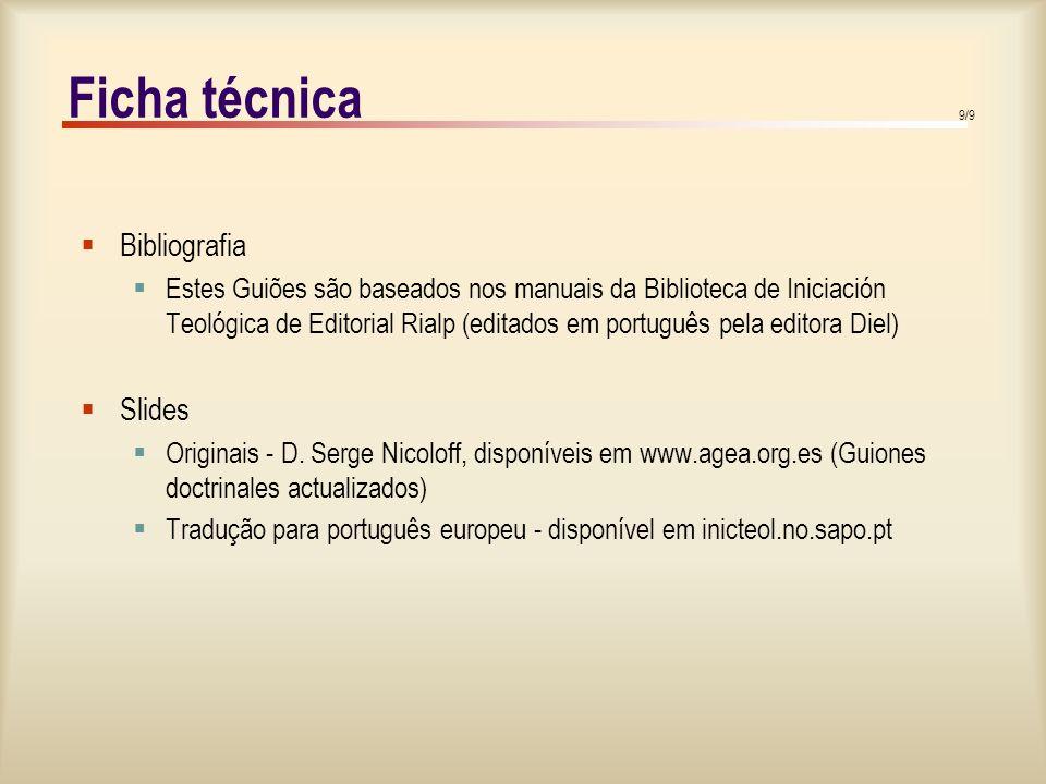 9/9 Ficha técnica  Bibliografia  Estes Guiões são baseados nos manuais da Biblioteca de Iniciación Teológica de Editorial Rialp (editados em português pela editora Diel)  Slides  Originais - D.