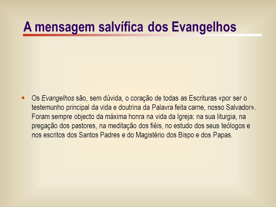 3/9 A mensagem salvífica dos Evangelhos  Os Evangelhos são, sem dúvida, o coração de todas as Escrituras «por ser o testemunho principal da vida e doutrina da Palavra feita carne, nosso Salvador».