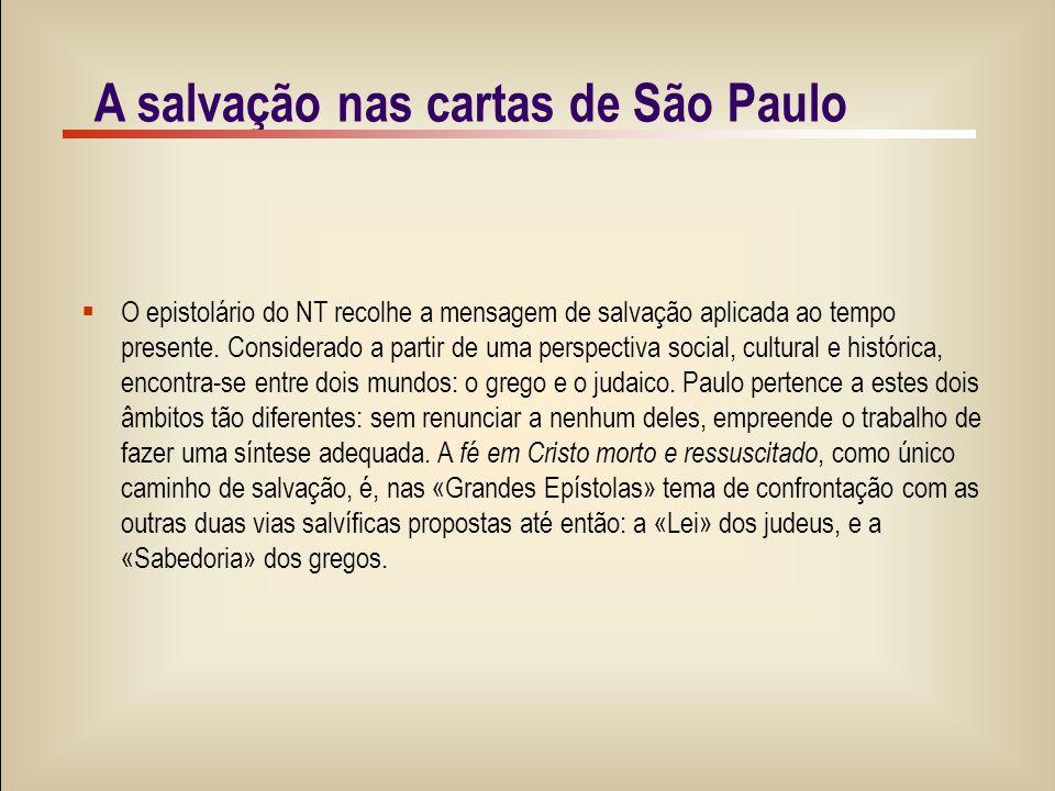 5/9 A salvação nas cartas de São Paulo  O epistolário do NT recolhe a mensagem de salvação aplicada ao tempo presente.