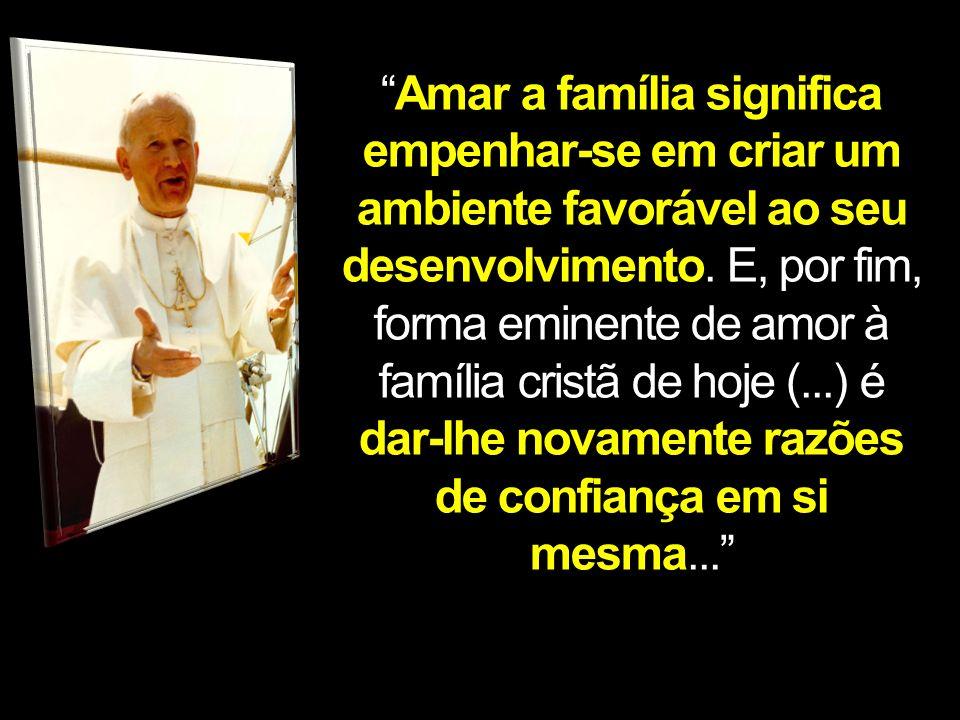 Amar a família significa empenhar-se em criar um ambiente favorável ao seu desenvolvimento.