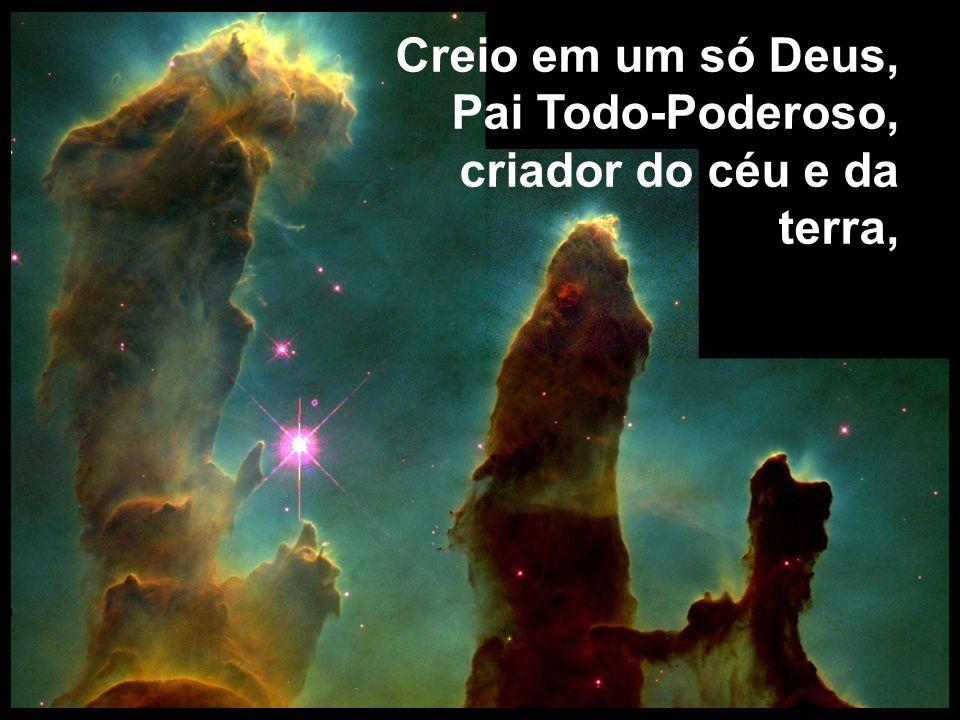 Creio em um só Deus, Pai Todo-Poderoso, criador do céu e da terra,