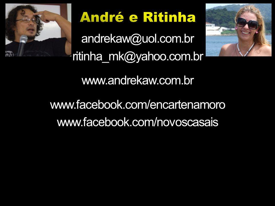 andrekaw@uol.com.br ritinha_mk@yahoo.com.br www.andrekaw.com.br www.facebook.com/encartenamoro www.facebook.com/novoscasais