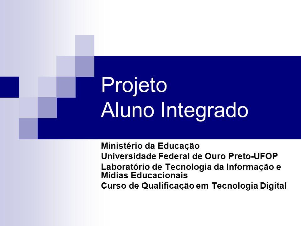 Projeto Aluno Integrado Ministério da Educação Universidade Federal de Ouro Preto-UFOP Laboratório de Tecnologia da Informação e Mídias Educacionais Curso de Qualificação em Tecnologia Digital