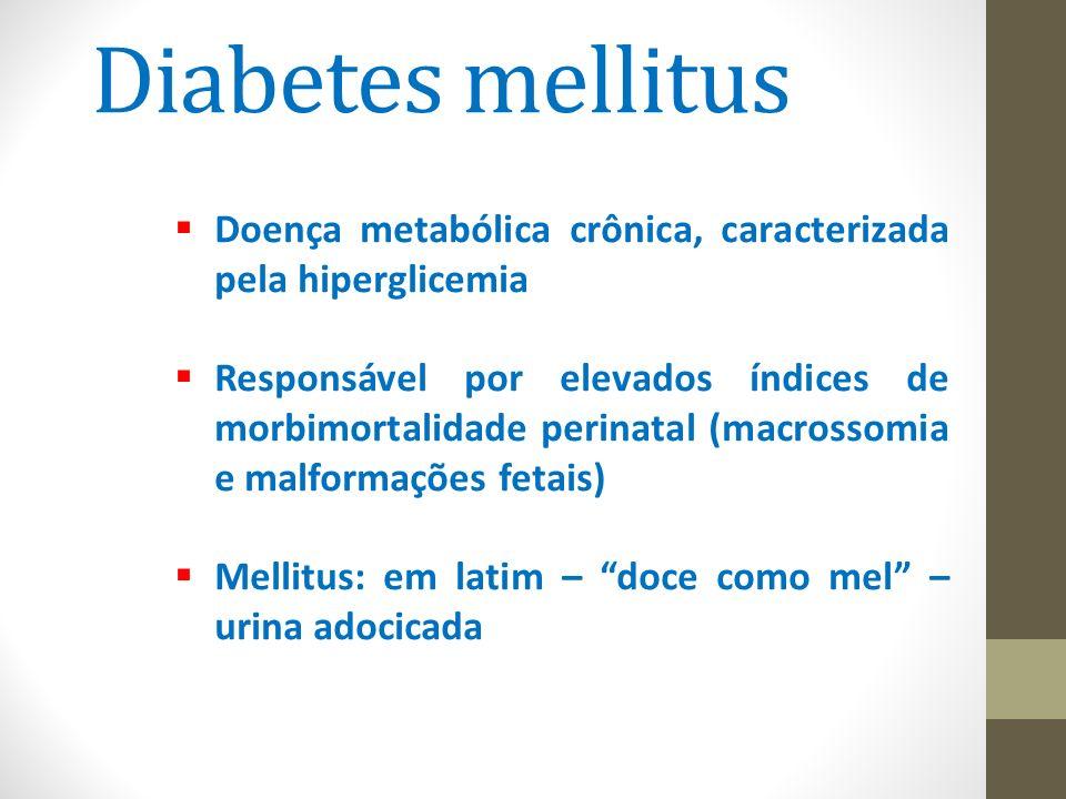 Diabetes mellitus  Doença metabólica crônica, caracterizada pela hiperglicemia  Responsável por elevados índices de morbimortalidade perinatal (macr