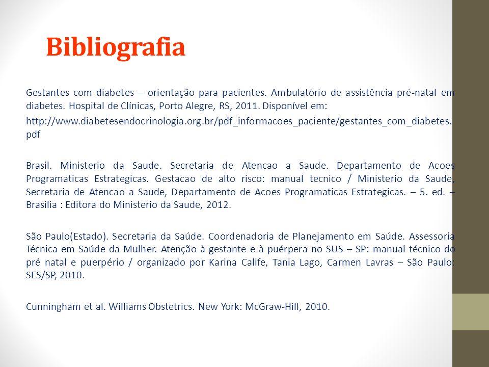 Bibliografia Gestantes com diabetes – orientação para pacientes. Ambulatório de assistência pré-natal em diabetes. Hospital de Clínicas, Porto Alegre,