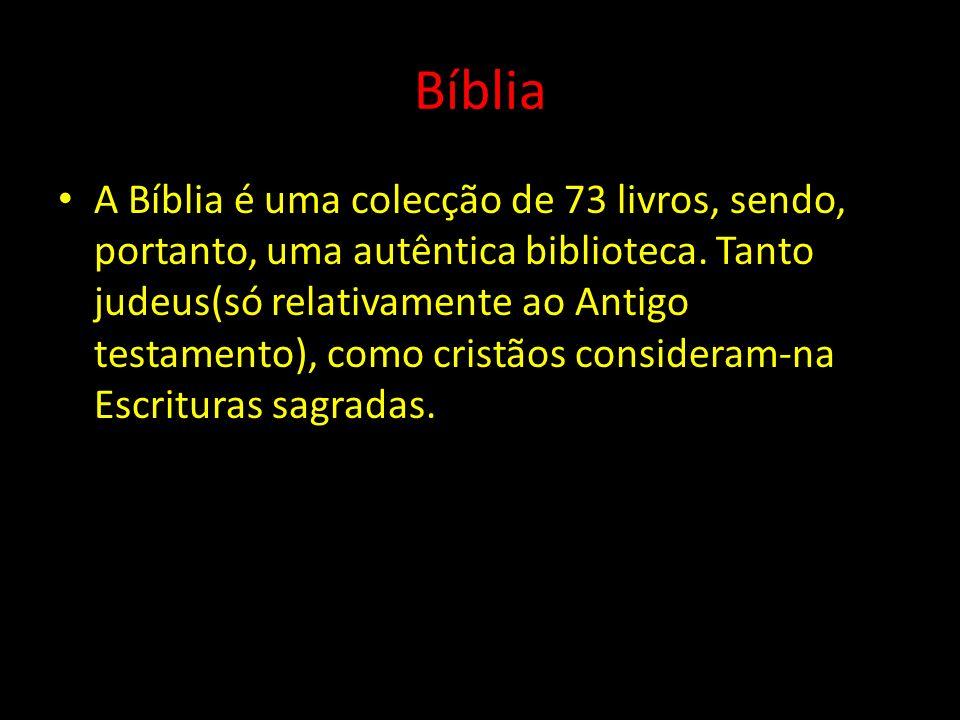 Bíblia A Bíblia é uma colecção de 73 livros, sendo, portanto, uma autêntica biblioteca.