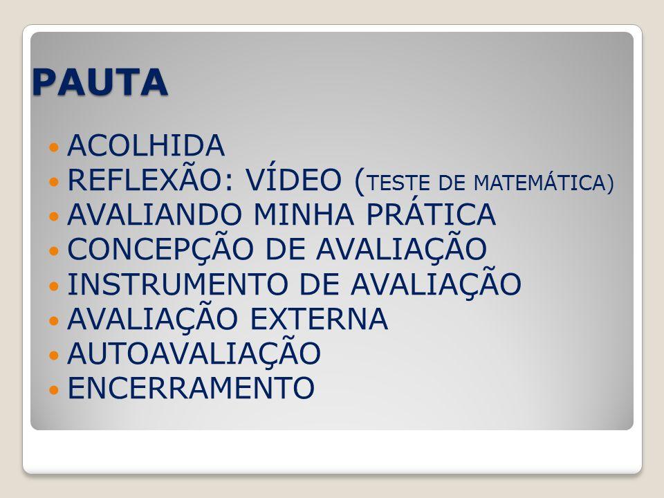 PAUTA ACOLHIDA REFLEXÃO: VÍDEO ( TESTE DE MATEMÁTICA) AVALIANDO MINHA PRÁTICA CONCEPÇÃO DE AVALIAÇÃO INSTRUMENTO DE AVALIAÇÃO AVALIAÇÃO EXTERNA AUTOAVALIAÇÃO ENCERRAMENTO